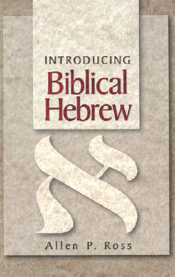 Introducing Biblical Hebrew By Ross, Allen P.